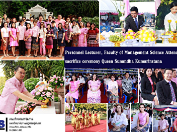 Personnel Lecturer, Faculty of Management Science Attending the sacrifice ceremony Queen Sunandha Kumariratana Phra Borom Ratchathewi